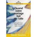 """""""Quand votre mariage bat de l'aile- Un outil simple pour restaurer votre relation"""" par David Hawkins"""
