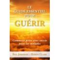 """""""Le guide essentiel pour guérir"""" par Bill Johnson et Randy Clark"""