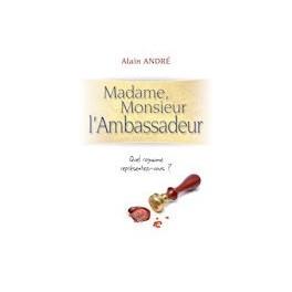"""""""Madame, Monsieur l'Ambassadeur"""", par Alain André"""