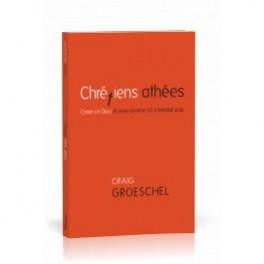 """""""Chrétiens athées - Croire en Dieu et vivre comme s'il n'existait pas"""" par Graig Groescel"""