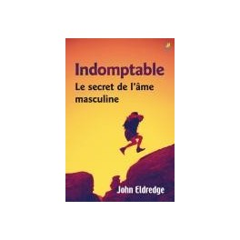 """""""Indomptable, le secret de l'âme masculine"""" par Eldredge John"""