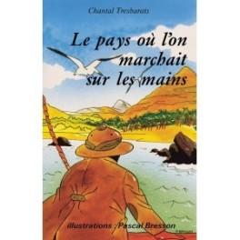 """""""Le pays où l'on marchait sur les mains"""" par Chantal Tresbarats"""