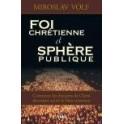 """"""" Foi chrétienne et sphère publique"""" par Volf Miroslav"""