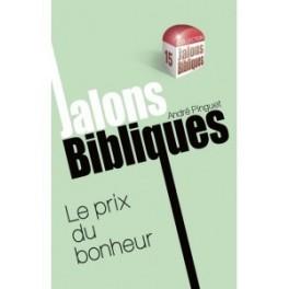 """""""Jalons bibliques, Le prix du bonheur"""" par André Pinguet"""