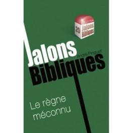 """""""Jalons bibliques, Le règne méconnu"""" par André Pinguet"""
