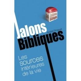"""""""Jalons bibliques, Les sources intérieures de la vie"""" par André Pinguet"""