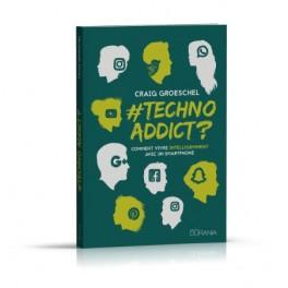 """""""TechnoAddict ? - Comment vivre intelligement avec un smartphone"""" par Craig Groeschel"""