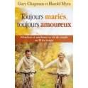 """""""Toujours mariés, toujours amoureux - Préserver et améliorer sa vie de couple au fil du temps"""" par Gary Chapman et Harold Myra"""