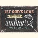 """Let God's love be your umbrella on a rainy day"""