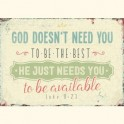 """God doesn't need you to be the best. He just needs you to be available."""