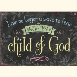 """""""I am no longer a slave to fear, now I'm a child of God."""""""