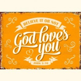 """""""Believe it or not, God loves you."""""""
