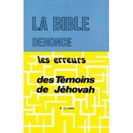 """""""La Bible dénonce les erreurs des Témoins de Jéhova"""" par Barry Clark"""