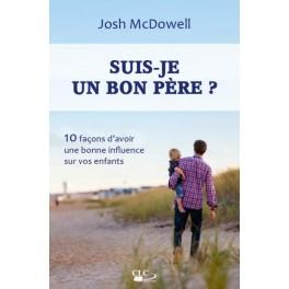 """""""Suis-je un bon père, 10 façons d'avoir une bonne influence sur vos enfants"""" par McDowell Josh"""