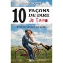 """""""10 façons de dire je t'aime, pour un amour qui dure"""" par McDowell Josh"""