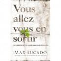 """""""Vous allez vous en sortir - De l'espoir et de l'aide dans vos épreuves"""" par Max Lucado"""