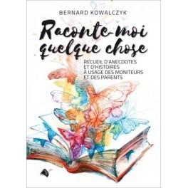 """""""Raconte-moi quelque chose ..."""" par Bernard Kowalczyk"""