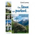 """""""Ces lieux qui parlent ... Dans le sud-ouest de la France"""" par Carol Larrey"""