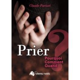 """""""Prier, pourquoi?, comment?, quand?"""" par Claude Parizet"""