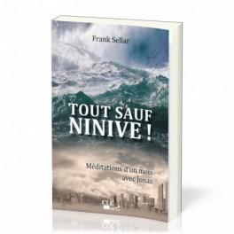 """Tout sauf Ninive ! - Méditations d'un mois avec Jonas"" par Frank Sellar"