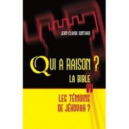 """""""Qui a raison: la Bible ou les témoins de Jéhovah? par Jean-Claude Gontard"""