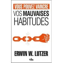 """""""Vous pouvez vaincre vos mauvaises habitudes"""" par Erwin W. Lutzer"""