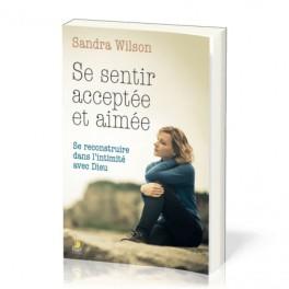 """""""Se sentir acceptée et aimée, se reconstruire dans l'intimité avec Dieu"""" par Wilson Sandra"""