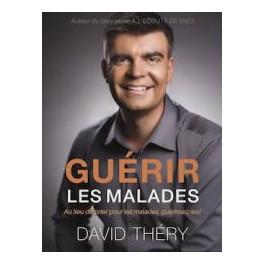 """""""Guérir les malades - Au lieu de prier pour les malades, guérissez-les!"""" par David Théry"""