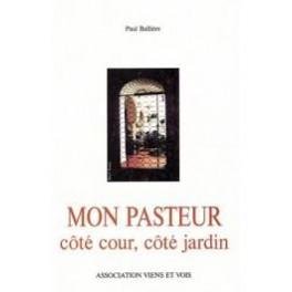 """""""Mon Pasteur côté cour, côté jardin"""" par Paul Ballière"""