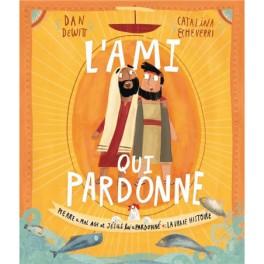 """""""L'ami qui pardonne - Pierre a mal agi et Jésus lui a pardonné"""" par Dan Dewitt"""