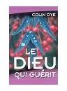 """""""Le Dieu qui guérit"""" par Colin Dye"""