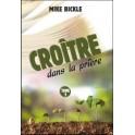 """""""Croître dans la prière"""" par Mike Bickle"""