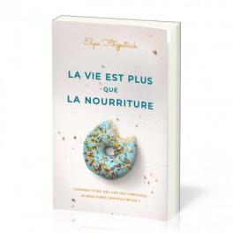 """""""La vie est plus que la nourriture"""" par Elyse Fitzpatrick"""