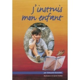 """J'instruis mon enfant"" par Edouard Kowalski"