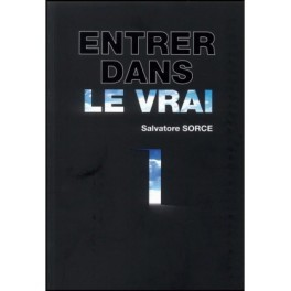 """""""Entrer dans le vrai"""" par Salvatore Sorce"""