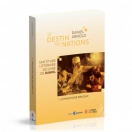 """""""Le destin des nations - Une étude littéraire du livre de Daniel"""" par Daniel Arnold"""