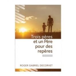 """""""Trois pères et un Père pour des repères"""" par Roger Gabriel Decorvet"""