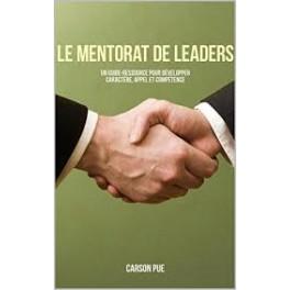 """""""Le mentorat de leaders - Un guide -ressource pour développer caractère appel et compétence"""" par Carson Pue"""