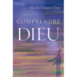 """""""Comprendre Dieu - La pensée théologique d'Isaac Zokoué revisitée"""" par Enoch Tompté-Tom"""