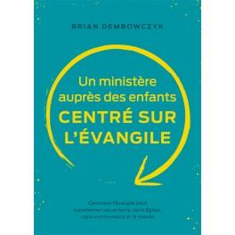 """""""Un ministère auprès des enfants centré sur l'Evangile"""" par Brian Dembowczyk"""