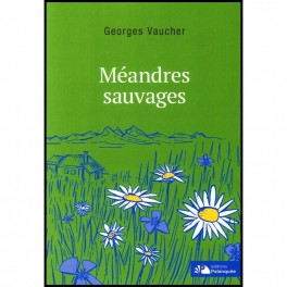"""""""Méandres sauvages, par Georges Vaucher"""