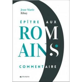 """L'Epitre aux Romains - Commentaire"""" par Jean-Marie Ribay"""