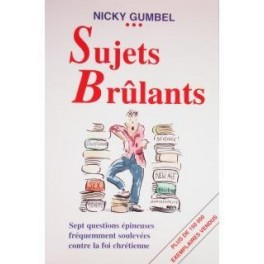 """""""Sujets brûlants - Sept questions épineuses fréquemment soulevées contre la foi chrétienne"""" par Nicky Gumbel"""
