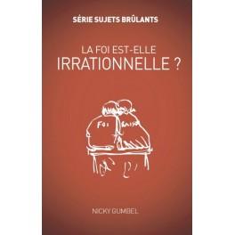 """La foi est-elle irrationnelle - Série sujets brûlants"" par Nicky Gumbel"