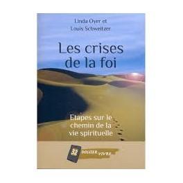 """""""Les crises de la foi - Etapes sur le chemin de la vie spirituelle"""" par Linda Oyer et Louis Schweitzer"""