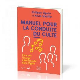 """""""Manuel pour la conduite du culte - Pour une louange intentionnelle dans l'Eglise"""" par Philippe Viguier et Kevin Stauffer"""