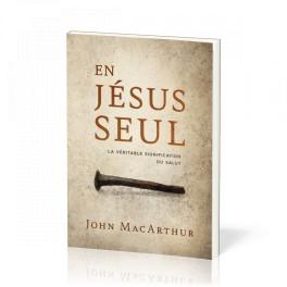 """""""En Jésus seul - La véritable signification du salut"""" par John MacArthur"""