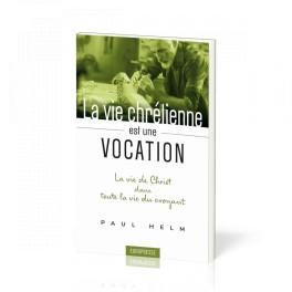 """""""La vie chrétienne est une vocation"""" par Paul Helm"""