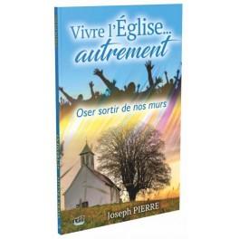 """""""Vivre l'Église... autrement – Oser sortir de nos murs"""" par Joseph Pierre"""