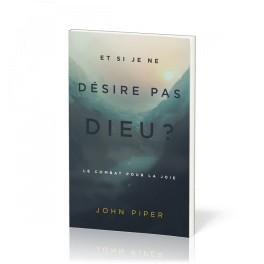 """""""Et si je ne désire pas Dieu? par  John Piper"""